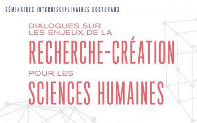 LE SÉMINAIRE «DIALOGUES SUR LES ENJEUX DE LA RECHERCHE-CRÉATION POUR LES SCIENCES HUMAINES »